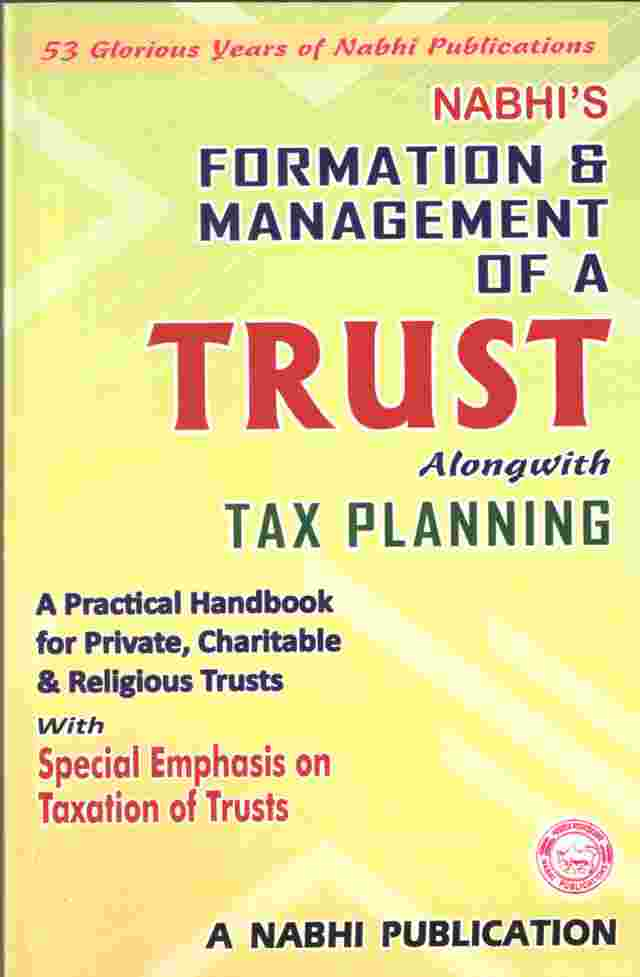 Nabhis Formation and Management of A Trust Alongwith Tax Planning 24th Revised Edition