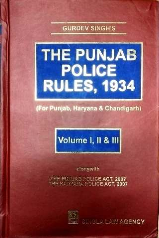 Gurdev Singhs The Punjab Police Rules, 1934 for Punjab, Haryana and Chandigarh Volume I, II and III