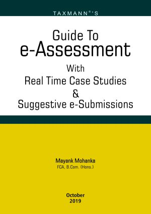Taxmanns Guide To e-Assessment with Real Time Case Studies and Suggestive e-Submissions