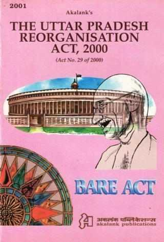 The Uttar Pradesh Reorganisation Act, 200 (Act No. 29 of 2000)